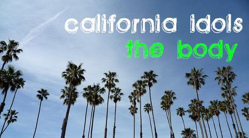 california idols- the body