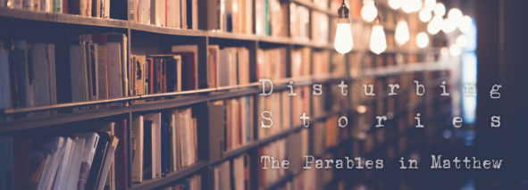 Disturbing Stories: The Parables in Matthew