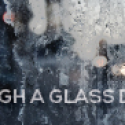 """Through a Glass Darkly"""