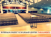 IN PERSON. INSIDE THE WORSHIP CENTER. THIS SUNDAY!